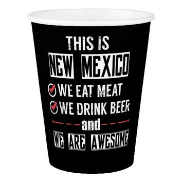 New Mexico Eat Meat Drink Beer Awesome Paper Cup