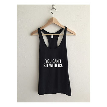 You Can't Sit with Us Mean Girls Fine Jersey Racerback Tank Top