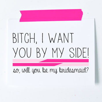 will you be my bridesmaid card Bitch I want you by my side asking bridesmaid pink Bridal party greeting card pink