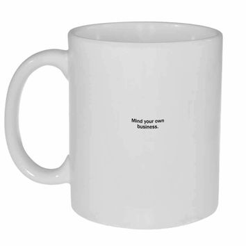 Mind Your Own Business Coffee or Tea Mug