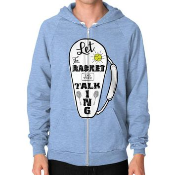Let the Racket Do the Talking for Tennis/Badminton Zip Hoodie (on man)