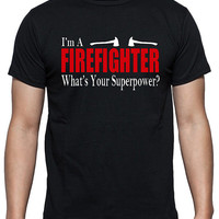 Firefighter T-Shirt, I'm A Firefighter, What's Your Superpower? Two color design in white and red, 100% Cotton, Unisex Sizes.
