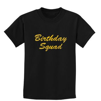 Birthday Squad Text Childrens Dark T-Shirt by TooLoud