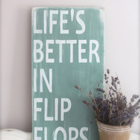 Beach Quote, Custom Wood Sign, Life's Better in Flip Flops, Wall Art, Beach Sign, Vintage Sign, Wood Sign