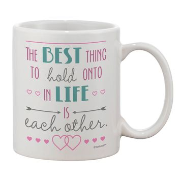 The Best Thing to Hold Onto in Life is Each Other - Color Printed 11oz Coffee Mug