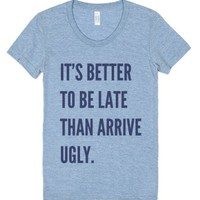 It's Better To Be Late Than Arrive Ugly T-shirt Blue