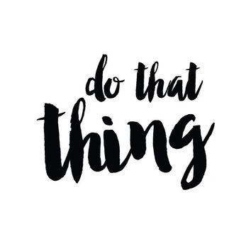 Do That Thing Black and White Motivational Print / Handwritten Style / Minimalist Print / Positive Quote Print