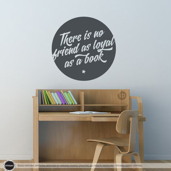 There Is No Friend As Loyal As A Book Circle Wall/Door Decal - (Children Bedroom Nursery Baby Boy Girl Home Decor)