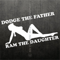 Dodge The Father Ram The Daughter Funny Bumper Sticker Vinyl Decal Dark Humour Prank Joke Turbo Diesel Dodge Ram Truck Pick Up 4x4