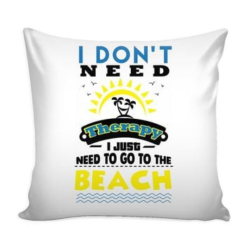 Funny Beach Graphic Pillow Cover I Dont Need Therapy I Just Need To