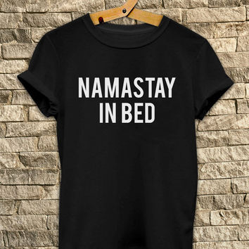 Namastay in bed # T Shirt Unisex - Size S-M-L-XL