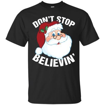 Don't Stop Believin In Santa Claus Funny Christmas T-Shirt