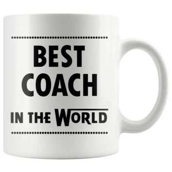 BEST COACH IN THE WORLD * Unique Gift For Football, Baseball, Basketball, Soccer, High School College Coaches * White Coffee Mug 11oz.