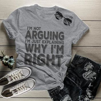 Women's Funny Not Arguing T-Shirt Explain Why Right Shirt Tee