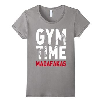 Exercise Workout T shirt- Gym Time Madafakas- Funny Novelty