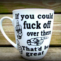Funny mug for work, stupid people, If you could F*%# off over there that'd be great Funny coffee mug, hate my job, Funny job quote Coworker