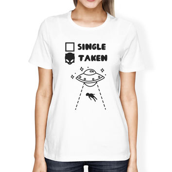 Single Taken Alien Womens Cute Tee Funny Graphic Trendy Design