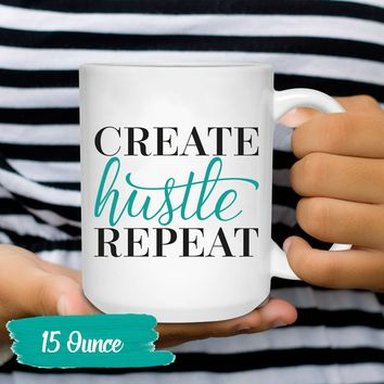 Funny Coffee Mug Create Hustle Repeat Inspirational Tea Cup Sayings and Quotes 11 and 15 oz. Gift