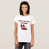 Red High Heels No Place Like Home T-Shirt