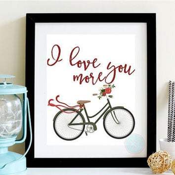 PRINTABLE ART I love you more Love Quote Wall Art Boyfriend Gift Calligraphy Print Travel Printable Wedding Gift Bicycle Art Anniversery