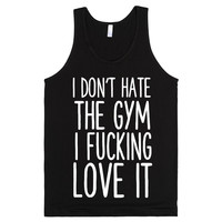 I DONT' HATE THE GYM I FUCKING LOVE IT FUNNY WORKOUT SHIRT