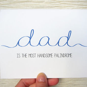 Cute Father's Day card. Dad is the most handsome palindrome.