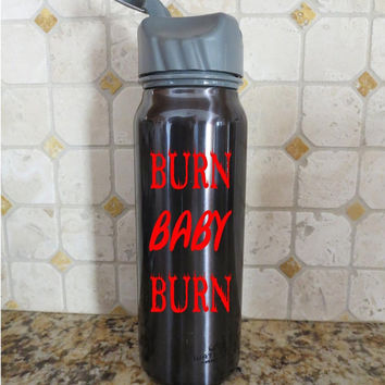 Burn Baby Burn Water Bottle Fitness Exercise Health vinyl decals sticker auto vehicle decal custom