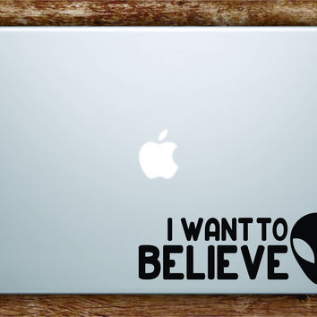 I Want to Believe Alien Laptop Decal Sticker Vinyl Art Quote Macbook Apple Decor UFO Funny Space