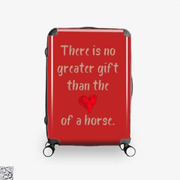 There Is No Greater Gift Than The Love Of A Horse, Horse Suitcase
