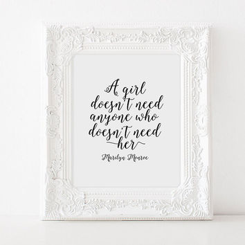 MARILYN MONROE Quote,Word Art,best Words,Inspirational Quote,A Girl Doesn't Need Anyone Who Doesn't Need Her,Typography Quote,Quote Wall Art