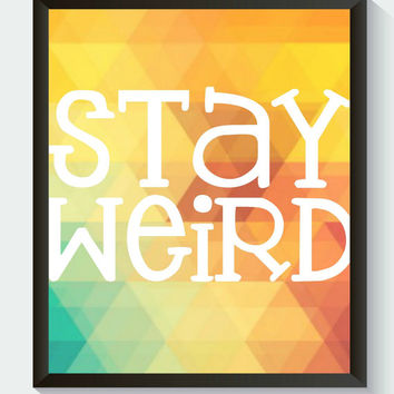 Stay Weird Funny Wall Art Positive Print Digital Art Graphics Download