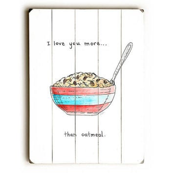 Love You More Than Oatmeal by Artist Dave Diller Wood Sign