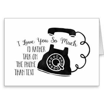 Funny Love Rather Talk on the Phone than Text Greeting Card