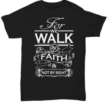 For We Walk By Faith T Shirt