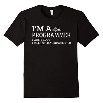 I'm A Programmer I Write Code I Will Not Fix Your Computer