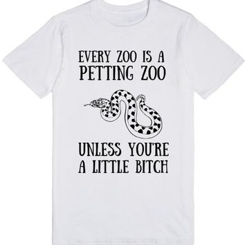 EVERY ZOO IS A PETTING ZOO UNLESS YOU'RE A LITTLE BITCH | T-Shirt | SKREENED