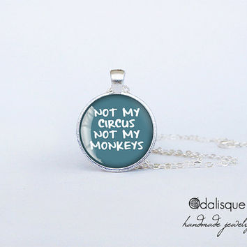 Not my Circus not my monkeys Pendant Necklace Funny quote polish proverb Handmade Jewelry Fun Gift Round Glass Silver