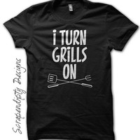 Father's Day Shirt - Mens Grilling Gift / Fathers Day Gift from Kids / Funny Camping Tshirt / Mens Grill Outfit / I Turn Grills On Clothes