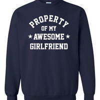 Boyfriend Gift Boyfriend Crewneck Sweatshirt  Property of My Awesome Girlfriend Boyfriend Tee Anniversary Gift Long Distance Boyfriend BF03