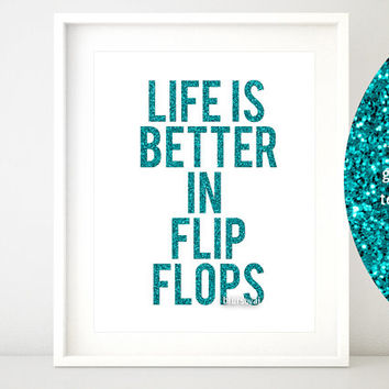 Quote printable: life is better in flip flops. Funny quote print, printable decor, teal glitter print, gift for him -gp085- Instant download