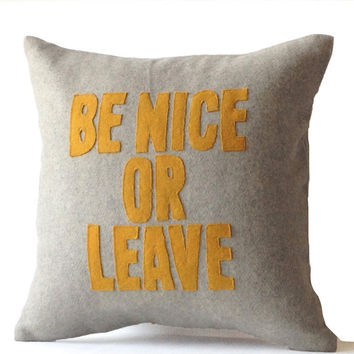Decorative Throw Pillow -Grey Yellow Felt Pillow -Applique Pillow -Word Pillow -Gift Pillows -Be Nice Or Leave -Message Pillow -All Sizes
