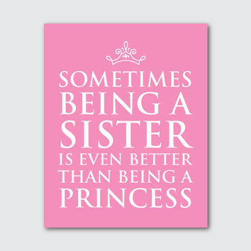 Princess Art - Kid's Wall Art - Sometimes being a sister is better than being a princess quote - 8 x 10 print - choose your background color