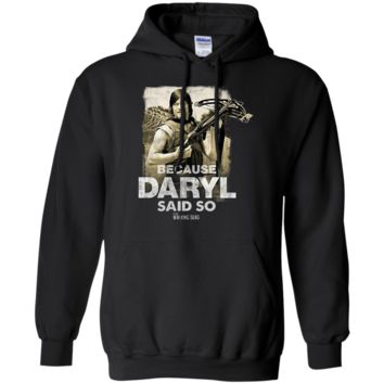 The Walking Dead Because Daryl Said So Adult T-shirt G185 Gildan Pullover Hoodie 8 oz.