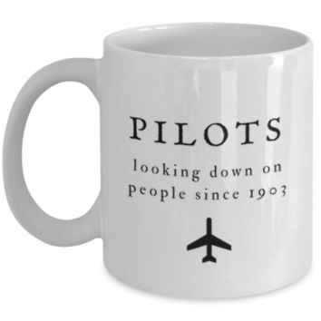 Pilots Looking Down on People Since 1903 - Cute Coffee Mug - Pilot Coffee Mug - Pilot Christmas Gift - Pilot Birthday Gift - Perfect Gift for Sibling, Parent, Best Friend, Coworker, Roommate, Relative