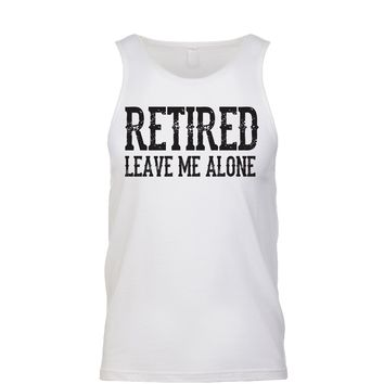 Retired Leave Me Alone Men's Tank