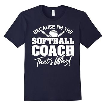 Because I'm the Softball Coach That's Why T-Shirt