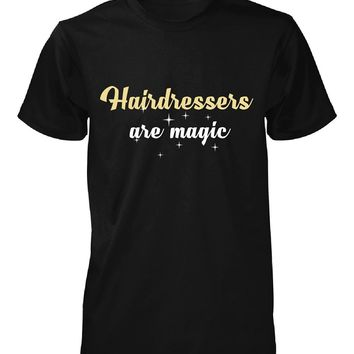 Hairdressers Are Magic. Awesome Gift - Unisex Tshirt