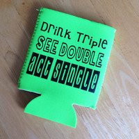 Drink triple, see double, act single coozie
