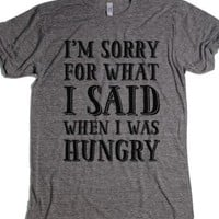 I'm Sorry For What I Said When I Was Hungry- Grey T-Shirt 2XL |
