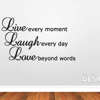 Live Every Moment, Laugh Every Day,Love Beyond Words Wall Decal Sticker SKU0055